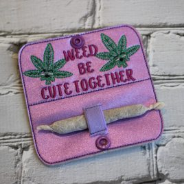 Weed Be Cute Together, Joint Holder, In the hoop, Embroidery Design, Digital File