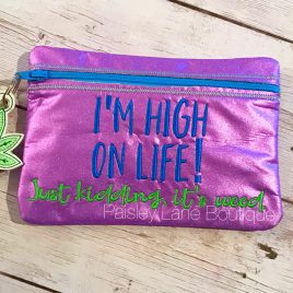 High On Life, Zipper Bag, 5×7, 6×10 ONLY,  Embroidery Design, Digital File