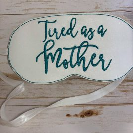 Tired as a Mother Sleep Mask, 5x7ONLY,  Embroidery Design, Digital File