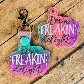 I'm A Freakin' Delight Keyfobs, Snap Tab, Eyelet Keyfob, Embroidery Design, Digital File