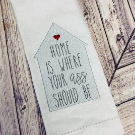 Home Is Where Your Ass Should Be, Towel Design, Washcloth, Embroidery Design, Digital File