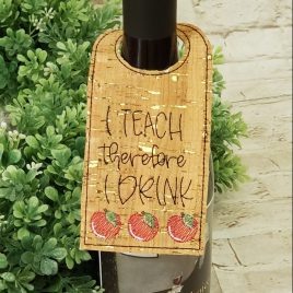 I teach therefore I drink Bottle Tag, Wine Bottle Gift, Embroidery Design, Digital File