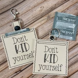 Dont Kid Yourself Condom Case, Snap Tab, Eyelet Keyfob, Pecker Pouch, Embroidery Design, Digital File